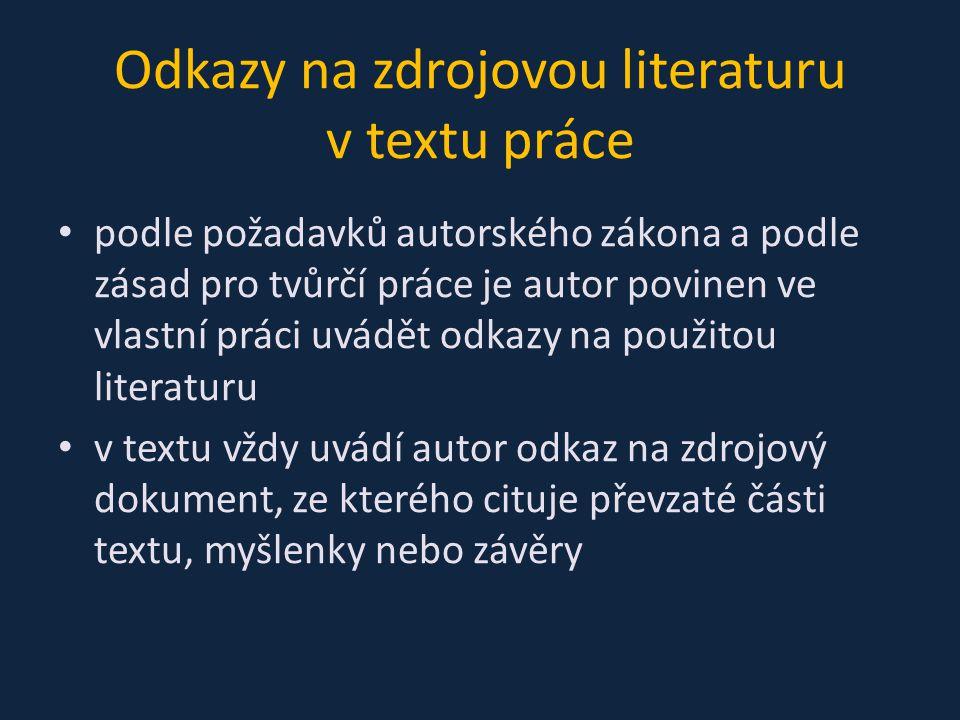 Odkazy na zdrojovou literaturu v textu práce podle požadavků autorského zákona a podle zásad pro tvůrčí práce je autor povinen ve vlastní práci uvádět