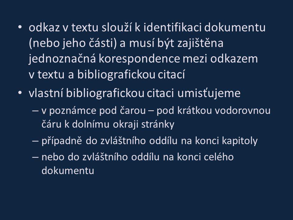 odkaz v textu slouží k identifikaci dokumentu (nebo jeho části) a musí být zajištěna jednoznačná korespondence mezi odkazem v textu a bibliografickou