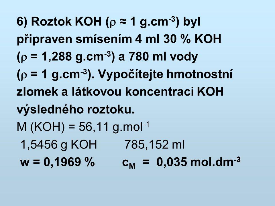 7) Máte připravit 5 dm 3 roztoku HNO 3 o hmotnostní koncentraci c H = 0,8 g.dm -3.