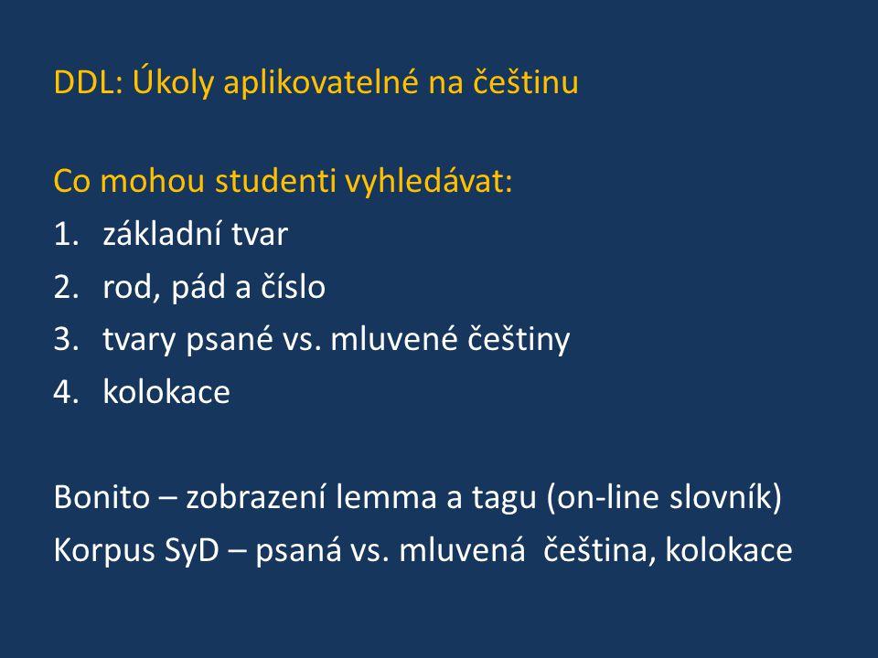 DDL: Úkoly aplikovatelné na češtinu Co mohou studenti vyhledávat: 1.základní tvar 2.rod, pád a číslo 3.tvary psané vs. mluvené češtiny 4.kolokace Boni