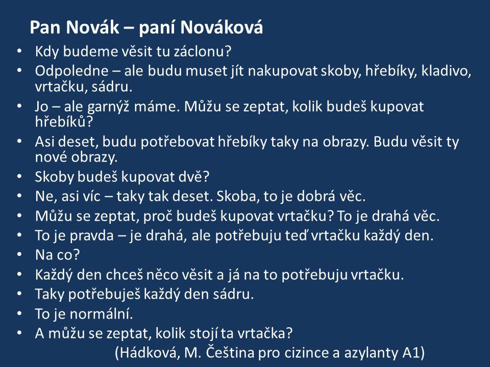 Pan Novák – paní Nováková Kdy budeme věsit tu záclonu? Odpoledne – ale budu muset jít nakupovat skoby, hřebíky, kladivo, vrtačku, sádru. Jo – ale garn