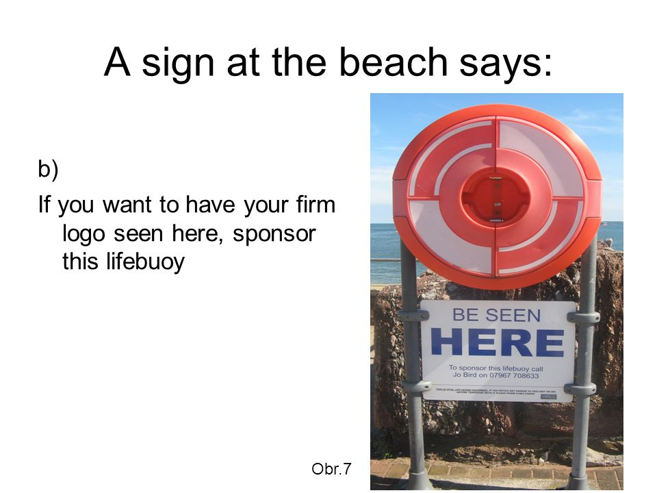 A sign at the beach says: b) If you want to have your firm logo seen here, sponsor this lifebuoy Obr.7