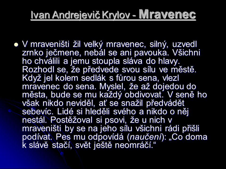 Ivan Andrejevič Krylov - Mravenec V mraveništi žil velký mravenec, silný, uzvedl zrnko ječmene, nebál se ani pavouka.