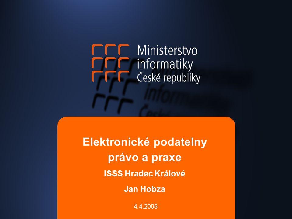 Elektronické podatelny právo a praxe ISSS Hradec Králové Jan Hobza 4.4.2005