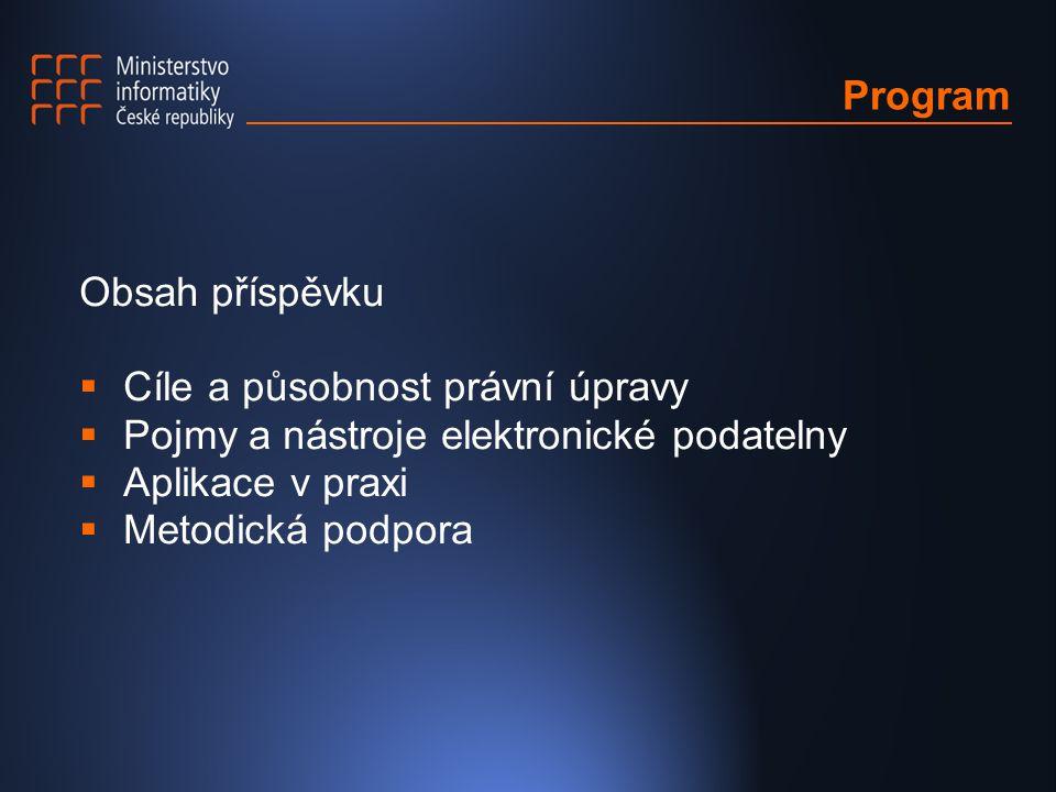 Program Obsah příspěvku  Cíle a působnost právní úpravy  Pojmy a nástroje elektronické podatelny  Aplikace v praxi  Metodická podpora
