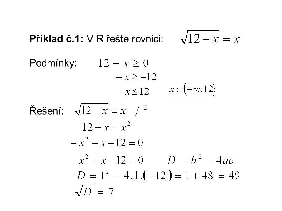 Příklad č.1: V R řešte rovnici: Podmínky: Řešení: