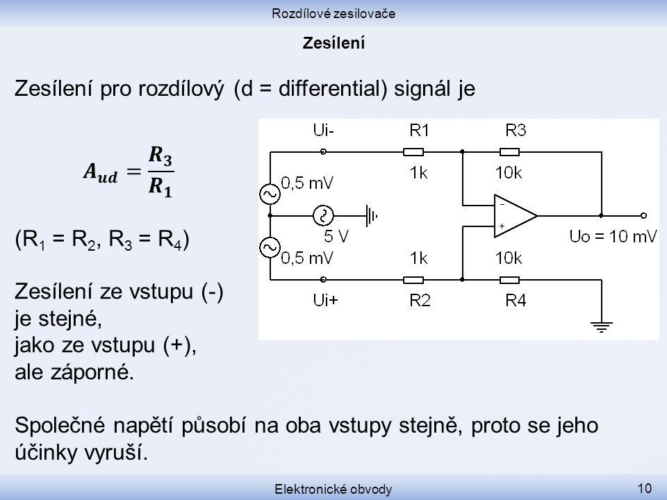 Rozdílové zesilovače Elektronické obvody 10 Zesílení pro rozdílový (d = differential) signál je Společné napětí působí na oba vstupy stejně, proto se