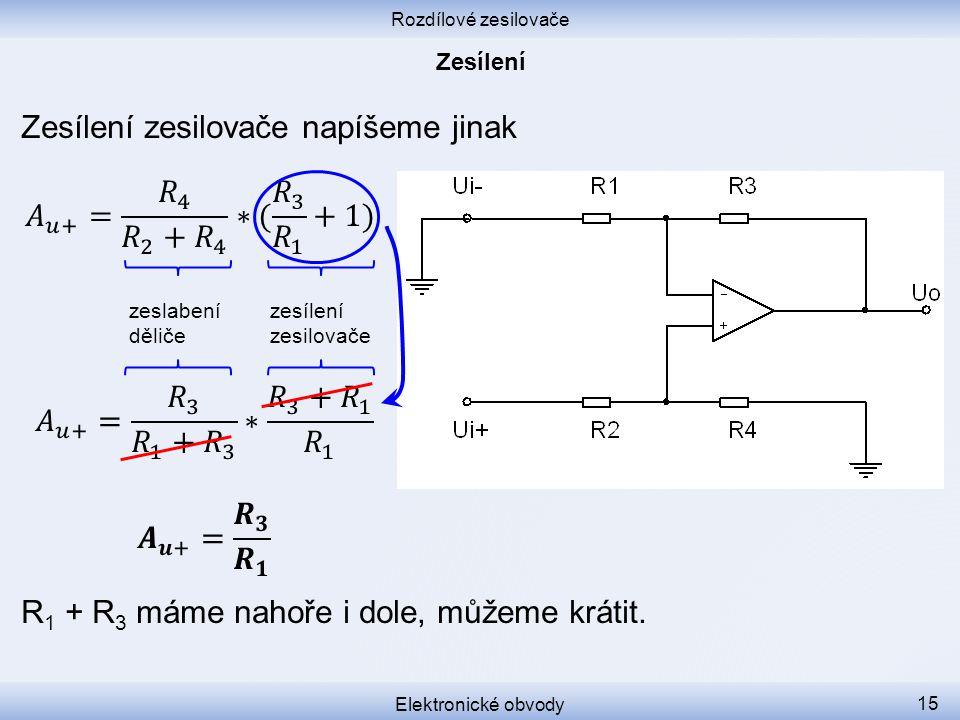 Rozdílové zesilovače Elektronické obvody 15 Zesílení zesilovače napíšeme jinak R 1 + R 3 máme nahoře i dole, můžeme krátit. zeslabení děliče zesílení