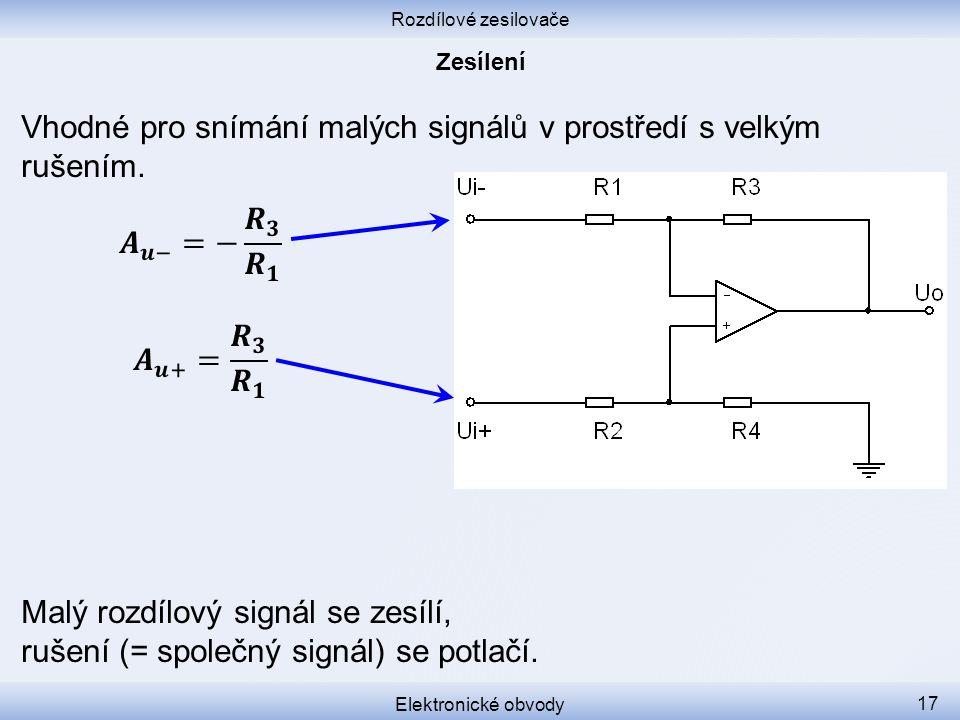 Rozdílové zesilovače Elektronické obvody 17 Malý rozdílový signál se zesílí, rušení (= společný signál) se potlačí. Vhodné pro snímání malých signálů