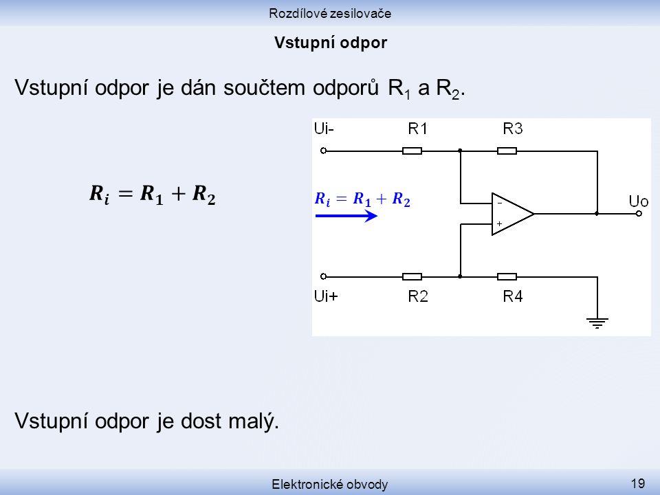 Rozdílové zesilovače Elektronické obvody 19 Vstupní odpor je dán součtem odporů R 1 a R 2. Vstupní odpor je dost malý.