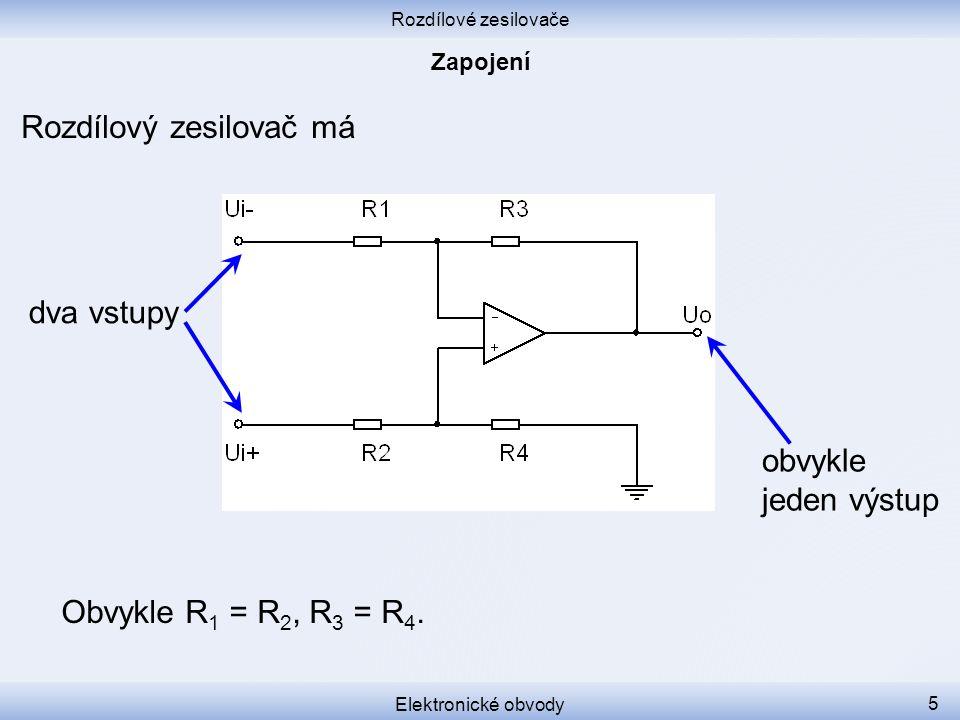 Rozdílové zesilovače Elektronické obvody 5 Rozdílový zesilovač má dva vstupy obvykle jeden výstup Obvykle R 1 = R 2, R 3 = R 4.
