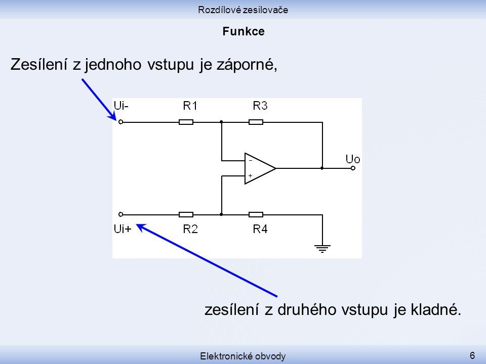 Rozdílové zesilovače Elektronické obvody 6 Zesílení z jednoho vstupu je záporné, zesílení z druhého vstupu je kladné.