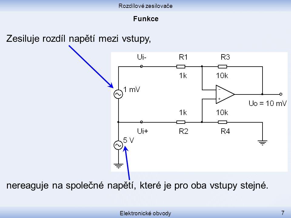 Rozdílové zesilovače Elektronické obvody 7 Zesiluje rozdíl napětí mezi vstupy, nereaguje na společné napětí, které je pro oba vstupy stejné.