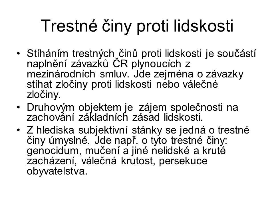 Trestné činy proti lidskosti Stíháním trestných činů proti lidskosti je součástí naplnění závazků ČR plynoucích z mezinárodních smluv.