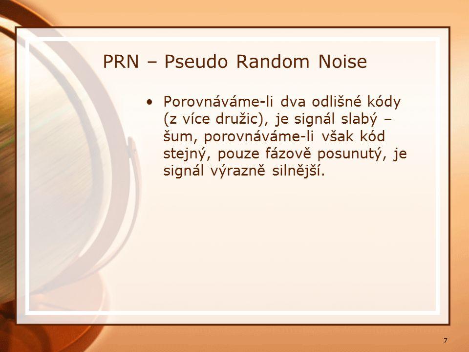 7 PRN – Pseudo Random Noise Porovnáváme-li dva odlišné kódy (z více družic), je signál slabý – šum, porovnáváme-li však kód stejný, pouze fázově posun