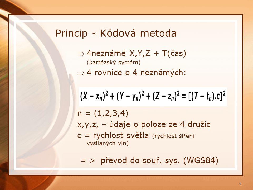 9 4neznámé X,Y,Z + T(čas) (kartézský systém) 4 rovnice o 4 neznámých: n = (1,2,3,4) x,y,z, – údaje o poloze ze 4 družic c = rychlost světla (rychlost šíření vysílaných vln) = > převod do souř.