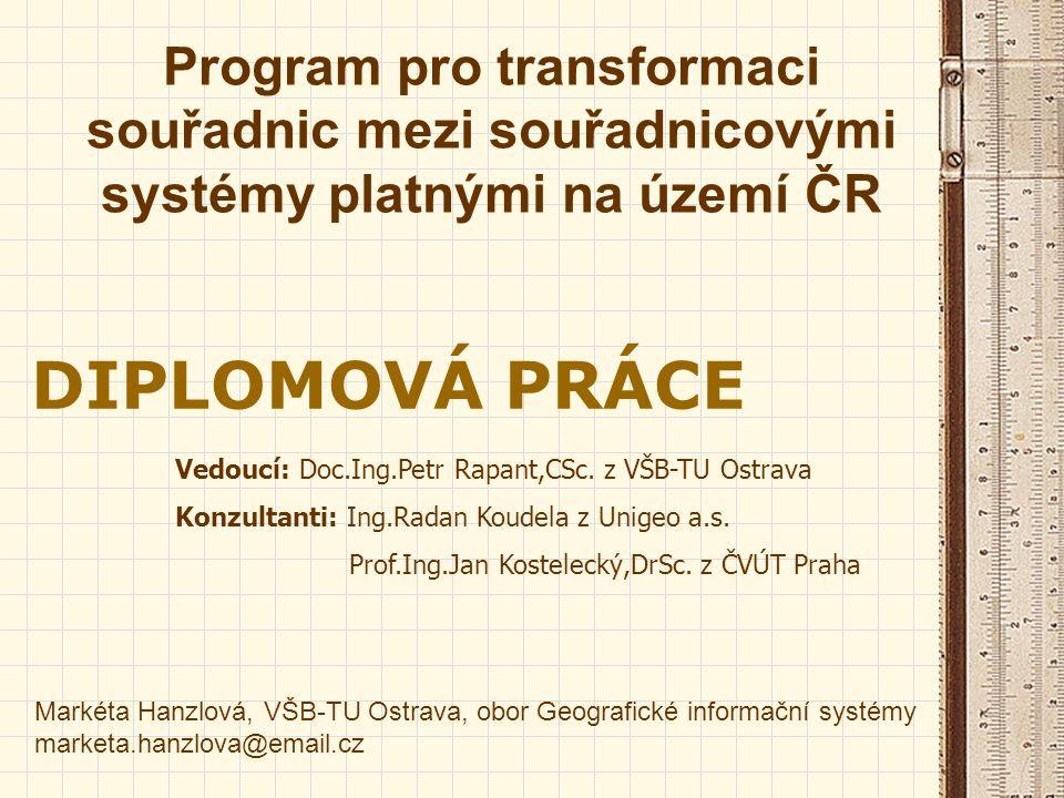 2 Cíle diplomové práce vyhledání transformací mezi souřadnicovými systémy platnými na území ČR program pro transformaci souřadnic na základě vyhledaných transformací