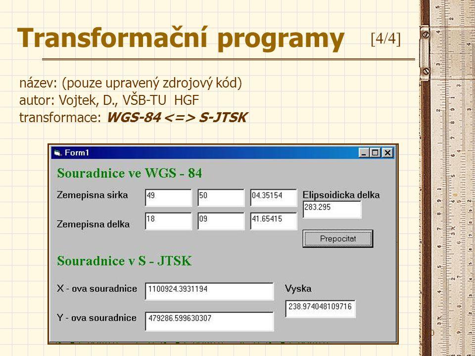 10 Transformační programy [4/4] název: (pouze upravený zdrojový kód) autor: Vojtek, D., VŠB-TU HGF transformace: WGS-84 S-JTSK