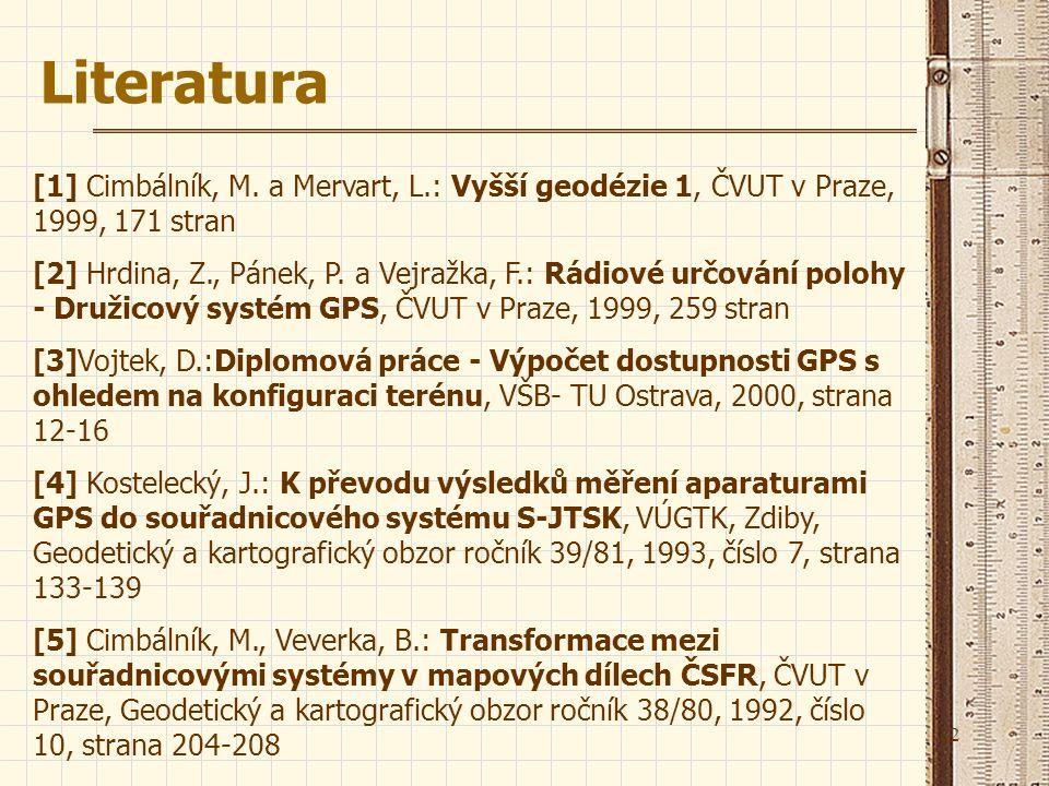 22 [1] Cimbálník, M. a Mervart, L.: Vyšší geodézie 1, ČVUT v Praze, 1999, 171 stran [2] Hrdina, Z., Pánek, P. a Vejražka, F.: Rádiové určování polohy