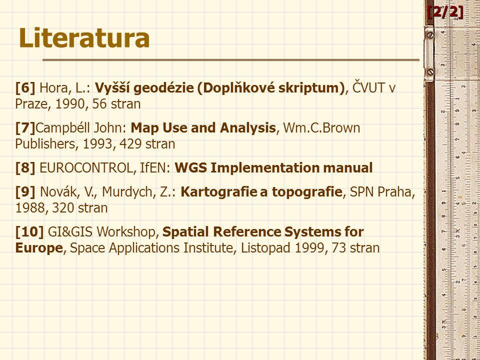 23[2/2] [6] Hora, L.: Vyšší geodézie (Doplňkové skriptum), ČVUT v Praze, 1990, 56 stran [7]Campbéll John: Map Use and Analysis, Wm.C.Brown Publishers,