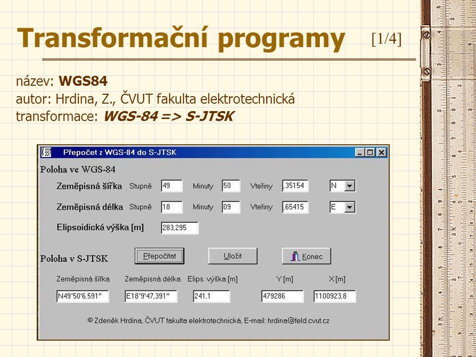 7 název: WGS84 autor: Hrdina, Z., ČVUT fakulta elektrotechnická transformace: WGS-84 => S-JTSK Transformační programy [1/4]