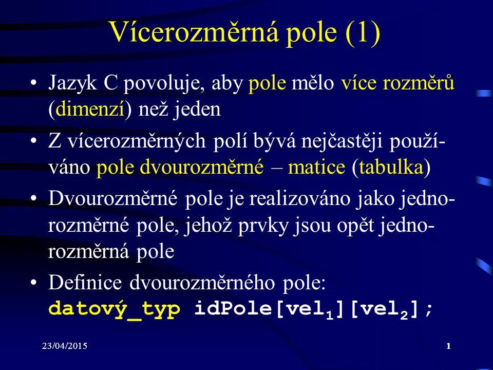 23/04/201522 Funkce – podprogramy (12) Volaná funkce musí definovat parametr jako ukazatel a prostřednictvím něj může nepřímo přistupovat k proměnné volající funkce Jestliže je jako skutečný (formální) parametr použito jméno pole, pak funkce obdrží adresu začátku pole  ke kopírování prvků pole nedojde Funkce tedy může přistupovat k libovolnému prvku pole a měnit jej