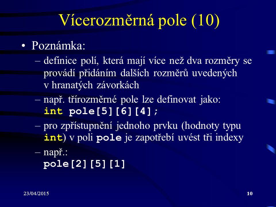 23/04/201510 Vícerozměrná pole (10) Poznámka: –definice polí, která mají více než dva rozměry se provádí přidáním dalších rozměrů uvedených v hranatýc