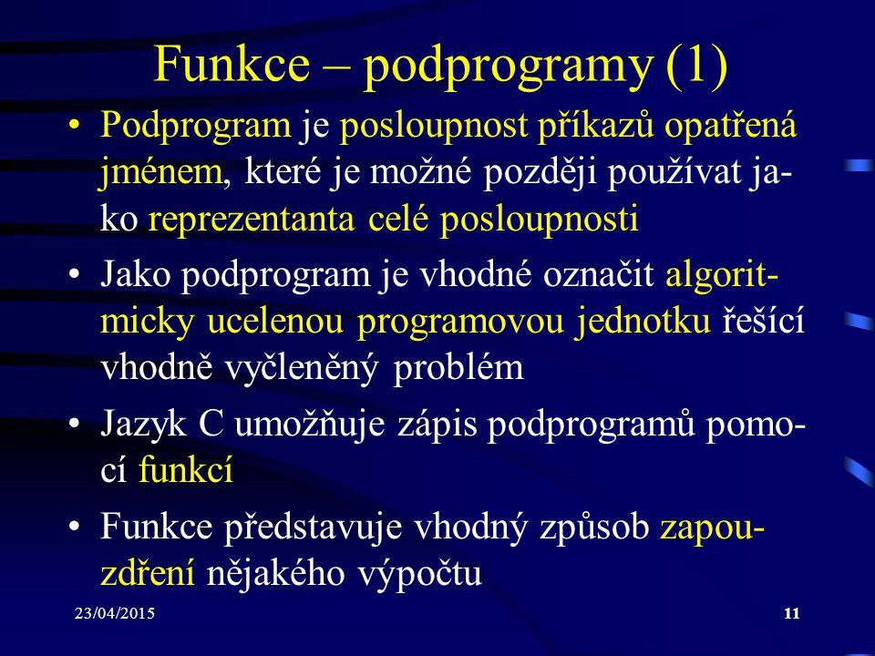 23/04/201511 Funkce – podprogramy (1) Podprogram je posloupnost příkazů opatřená jménem, které je možné později používat ja- ko reprezentanta celé pos