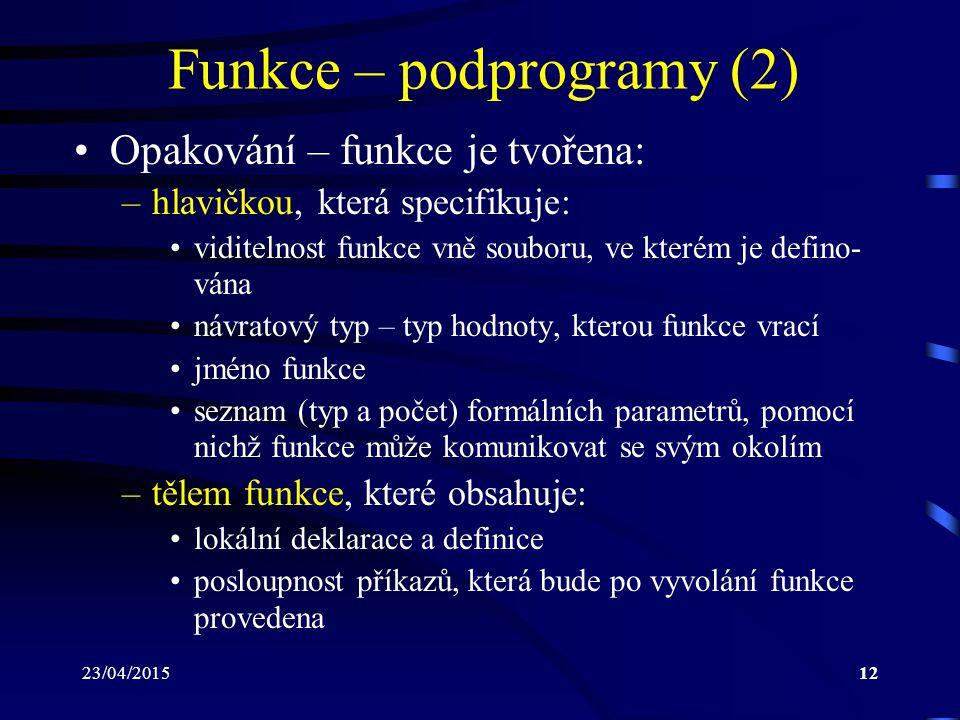 23/04/201512 Funkce – podprogramy (2) Opakování – funkce je tvořena: –hlavičkou, která specifikuje: viditelnost funkce vně souboru, ve kterém je defin