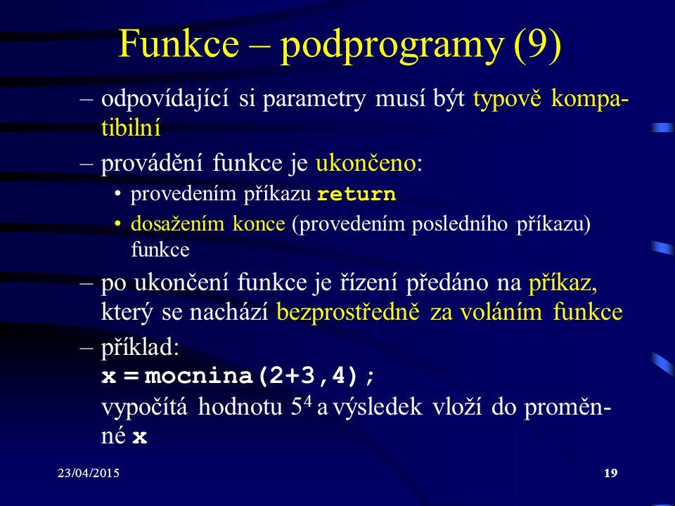23/04/201519 Funkce – podprogramy (9) –odpovídající si parametry musí být typově kompa- tibilní –provádění funkce je ukončeno: provedením příkazu retu