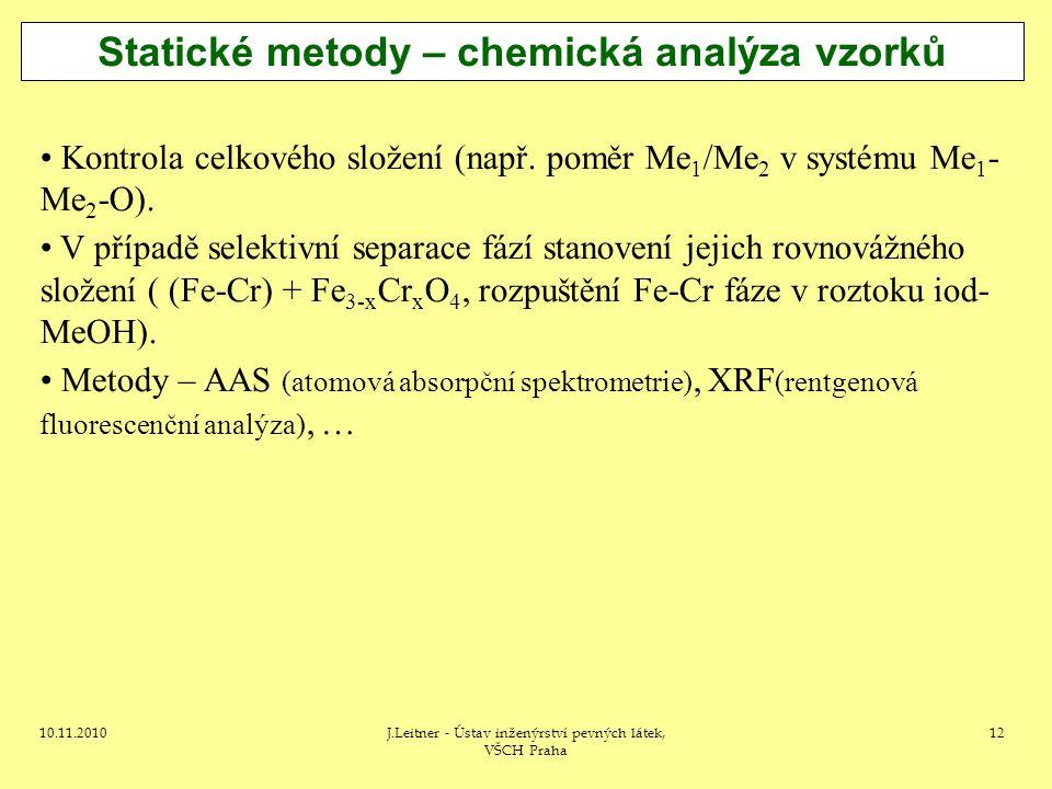 10.11.2010J.Leitner - Ústav inženýrství pevných látek, VŠCH Praha 12 Statické metody – chemická analýza vzorků Kontrola celkového složení (např. poměr
