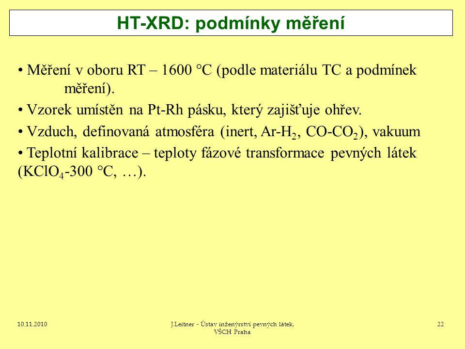 10.11.2010J.Leitner - Ústav inženýrství pevných látek, VŠCH Praha 22 HT-XRD: podmínky měření Měření v oboru RT – 1600 °C (podle materiálu TC a podmíne