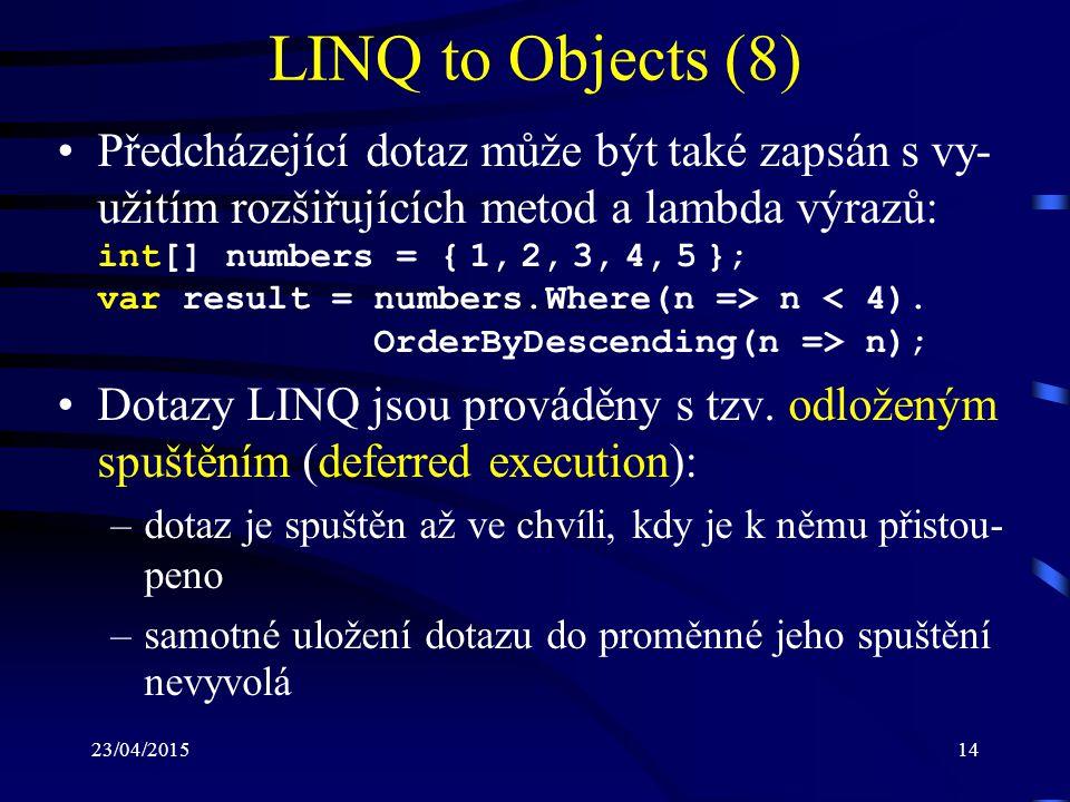 23/04/201514 LINQ to Objects (8) Předcházející dotaz může být také zapsán s vy- užitím rozšiřujících metod a lambda výrazů: int[] numbers = { 1, 2, 3,