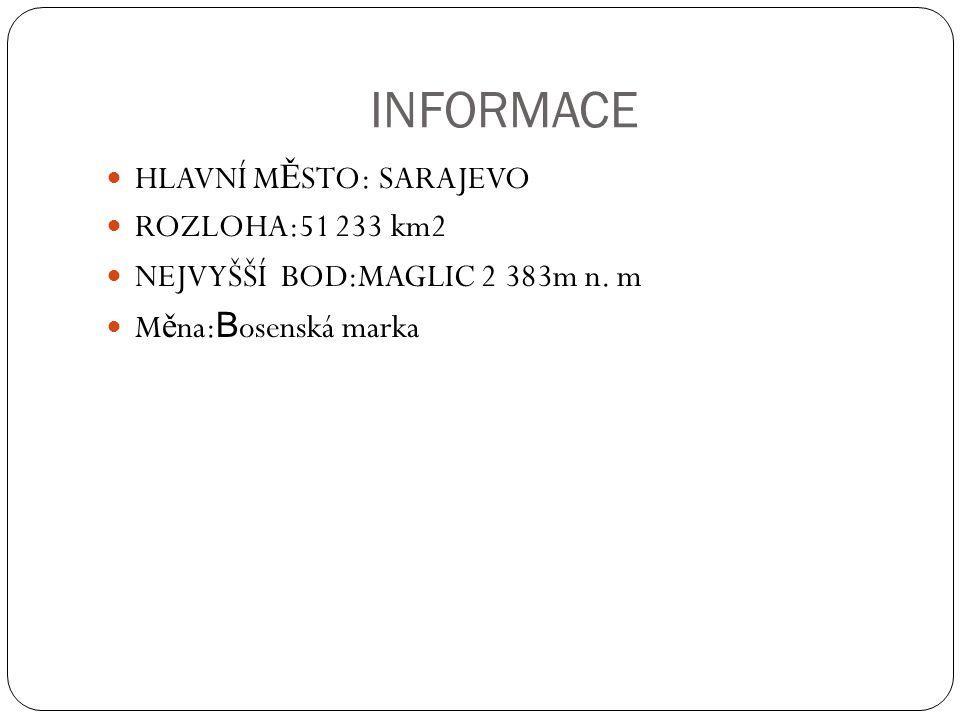 INFORMACE HLAVNÍ M Ě STO: SARAJEVO ROZLOHA:51 233 km2 NEJVYŠŠÍ BOD:MAGLIC 2 383m n.