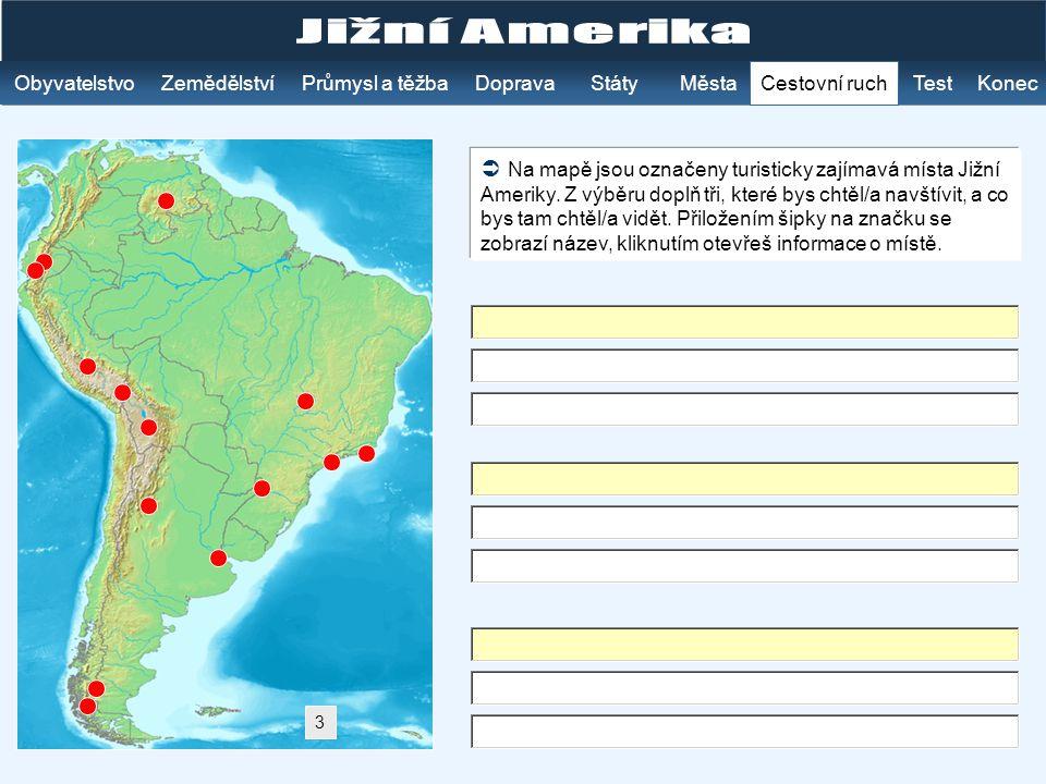 ObyvatelstvoZemědělstvíKonecStátyTest MěstaPrůmysl a těžba Cestovní ruch Doprava  Na mapě jsou označeny turisticky zajímavá místa Jižní Ameriky. Z vý