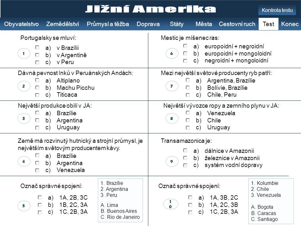 7 a)europoidní + negroidní b)europoidní + mongoloidní c)negroidní + mongoloidní a)Argentina, Brazílie b)Bolívie, Brazílie c)Chile, Peru a)Venezuela b)