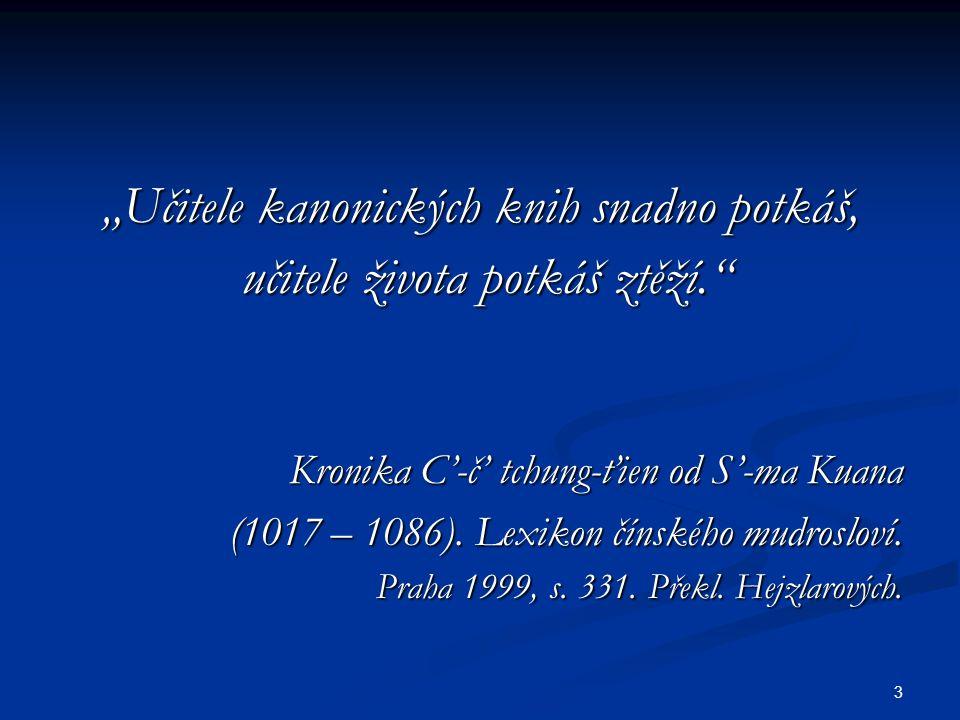 """3 """"Učitele kanonických knih snadno potkáš, učitele života potkáš ztěží. učitele života potkáš ztěží. Kronika C'-č' tchung-ťien od S'-ma Kuana Kronika C'-č' tchung-ťien od S'-ma Kuana (1017 – 1086)."""
