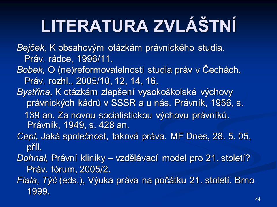44 LITERATURA ZVLÁŠTNÍ Bejček, K obsahovým otázkám právnického studia.