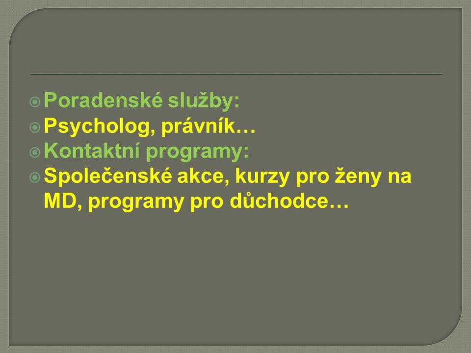  Poradenské služby:  Psycholog, právník…  Kontaktní programy:  Společenské akce, kurzy pro ženy na MD, programy pro důchodce…