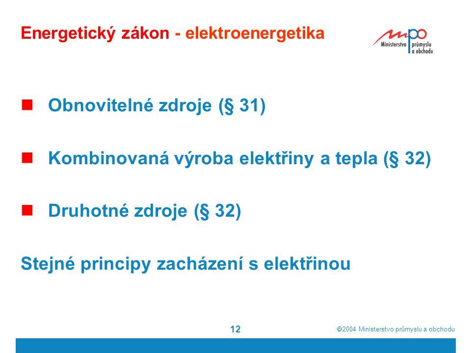  2004  Ministerstvo průmyslu a obchodu 12 Energetický zákon - elektroenergetika Obnovitelné zdroje (§ 31) Kombinovaná výroba elektřiny a tepla (§ 3