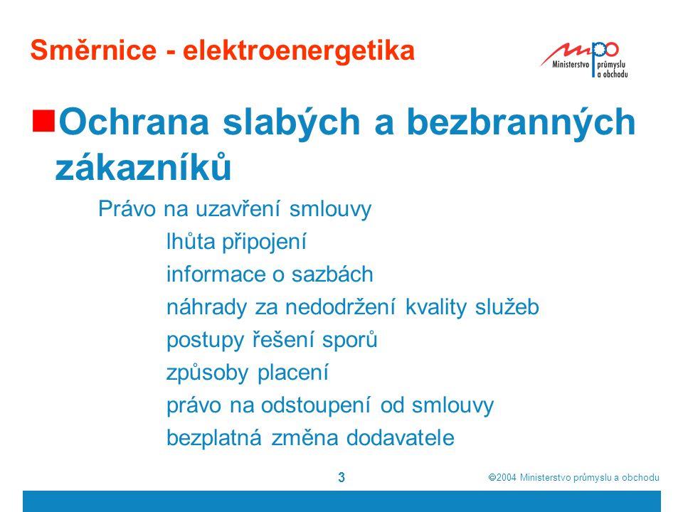  2004  Ministerstvo průmyslu a obchodu 3 Směrnice - elektroenergetika Ochrana slabých a bezbranných zákazníků Právo na uzavření smlouvy lhůta připo