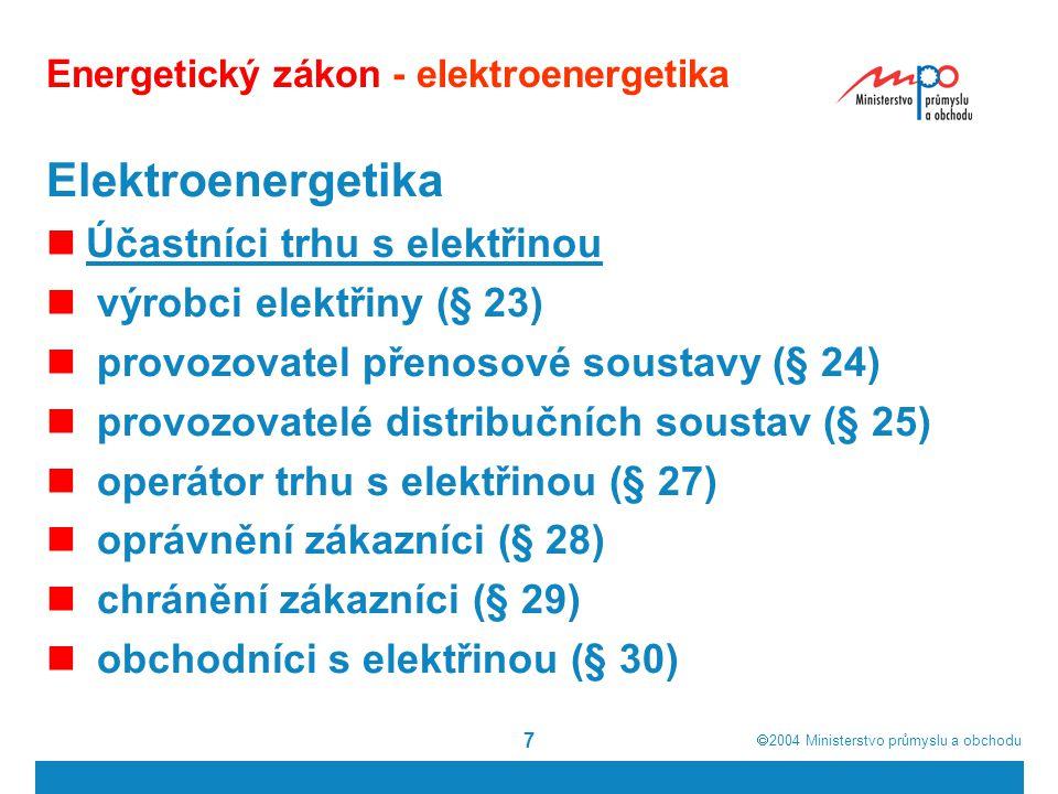  2004  Ministerstvo průmyslu a obchodu 7 Energetický zákon - elektroenergetika Elektroenergetika Účastníci trhu s elektřinou výrobci elektřiny (§ 2