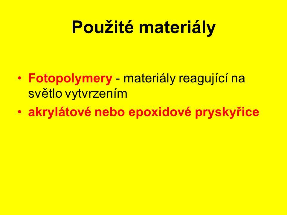 Použité materiály Fotopolymery - materiály reagující na světlo vytvrzením akrylátové nebo epoxidové pryskyřice
