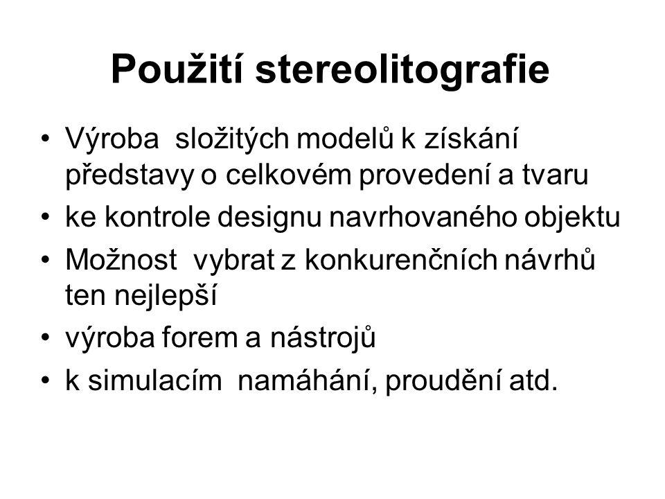 Použití stereolitografie Výroba složitých modelů k získání představy o celkovém provedení a tvaru ke kontrole designu navrhovaného objektu Možnost vyb