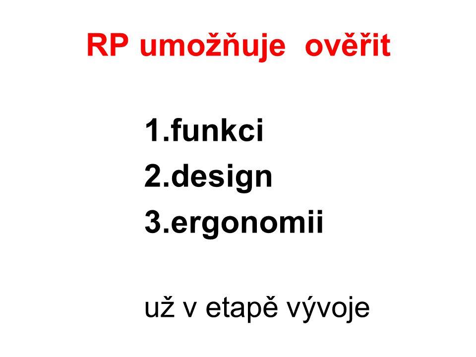 RP umožňuje ověřit 1.funkci 2.design 3.ergonomii už v etapě vývoje