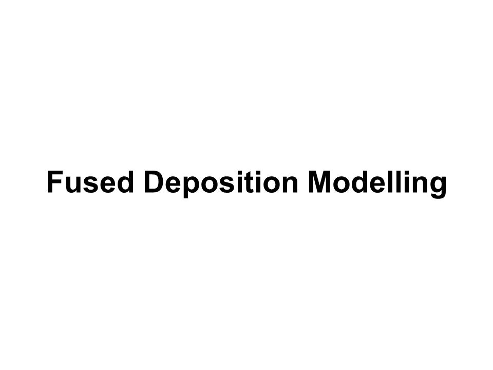 Fused Deposition Modelling