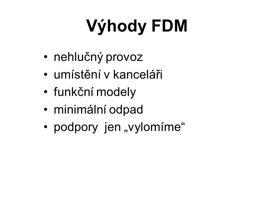 """Výhody FDM nehlučný provoz umístění v kanceláři funkční modely minimální odpad podpory jen """"vylomíme"""""""