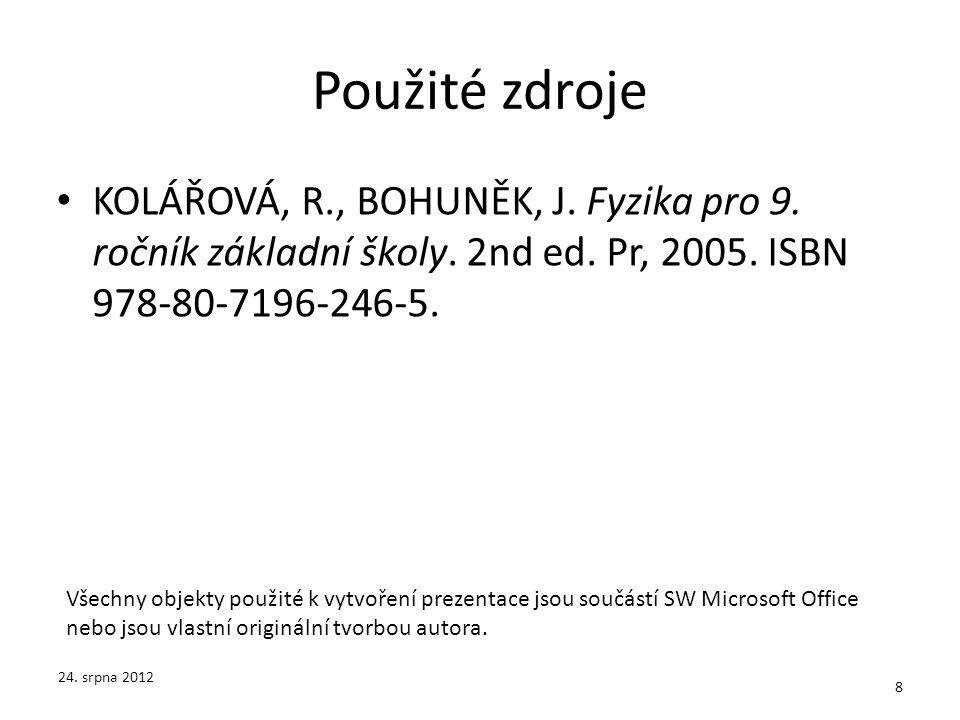 Použité zdroje KOLÁŘOVÁ, R., BOHUNĚK, J. Fyzika pro 9. ročník základní školy. 2nd ed. Pr, 2005. ISBN 978-80-7196-246-5. 24. srpna 2012 8 Všechny objek