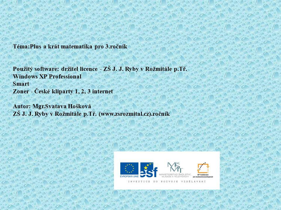 Téma:Plus a krát matematika pro 3.ročník Použitý software: držitel licence - ZŠ J.