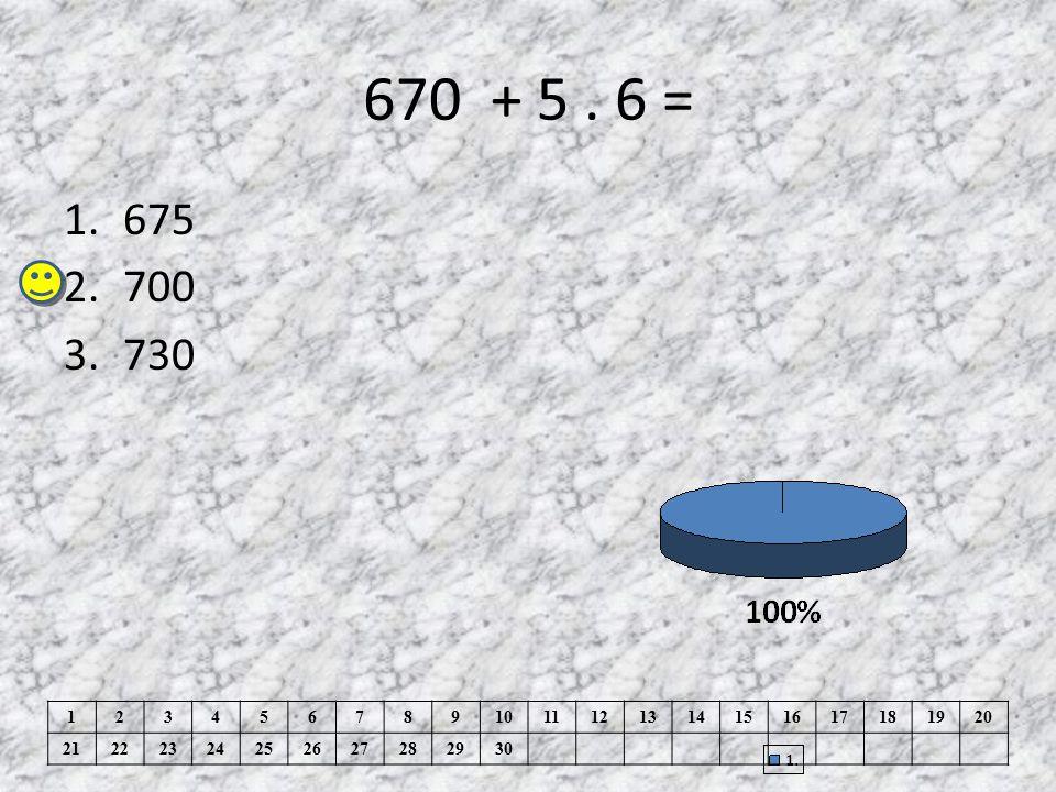 670 + 5. 6 = 1.675 2.700 3.730 1234567891011121314151617181920 21222324252627282930